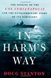In Harms Way: The Sinking of the USS Indianapolis and the Extraordinary Story of Its Survivors