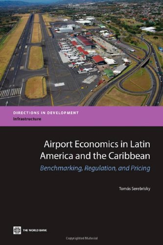 Airport Economics in Latin America and the Caribbean: Benchmarking, Regulation, and Pricing (Directions in Developments: Infrastructure)
