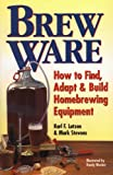 Brew Ware: How to Find, Adapt & Build Homebrewing Equipment (English Edition)
