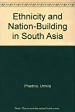 Ethnicity and Nation building in South Asia by Urmila Phadnis