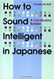 How to Sound Intelligent in Japanese: A Vocabulary Builder (4770028598) by De Wolf, Charles