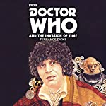 Doctor Who and the Invasion of Time: A 4th Doctor Novelisation   Terrance Dicks