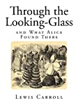 Through the Looking-Glass: and What Alice Found There (Top 100 Classic Childrens Books - Complete Classics)