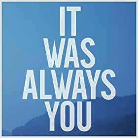 It Was Always You