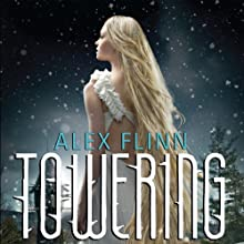 Towering (       UNABRIDGED) by Alex Flinn Narrated by Casey Holloway, Ann Marie Gideon, Andrew Sweeney
