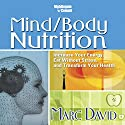 Mind/Body Nutrition: Increase Your Energy, Eat Without Stress, and Transform Your Health  by Marc David Narrated by Marc David