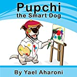 Children's Book: Pupchi the Smart Dog (Illustrated eBook for kids) (Preschool Books)  (values book) Books for Early/Beginner Readers (Animals) (Children's Books Collection)
