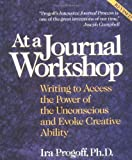 At a Journal Workshop: Writing to Access the Power of the Unconscious and Evoke Creative Ability (0874776384) by Ira Progoff