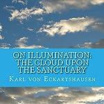On Illumination: The Cloud upon the Sanctuary   Karl von Eckartshausen