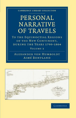 Personal Narrative of Travels to the Equinoctial Regions of the New Continent: During the Years 1799-1804 (Cambridge Library Collection - Latin American Studies)