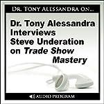 Dr. Tony Alessandra Interviews Steve Underation on Trade Show Mastery | Steve Underation