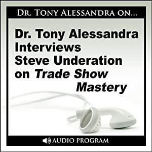 Dr. Tony Alessandra Interviews Steve Underation on Trade Show Mastery | [Steve Underation]