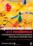 Operational Risk and Resilience: Understanding and Minimising Operational Risk to Secure Shareholder Value (0750643951) by Frost, Chris