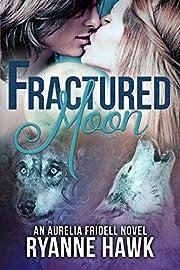 Fractured Moon (Aurelia Fridell #1): A Werewolf Romance (Aurelia Fridell Series)