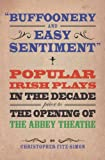 img - for Buffoonery and Easy Sentiment: Popular Irish Plays in the Decade Prior to the Opening of the Abbey book / textbook / text book