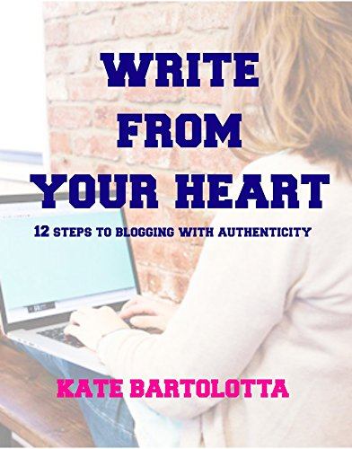Write From Your Heart: 12 Steps to Blogging with Authenticity PDF
