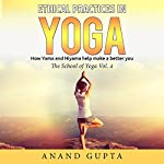 Ethical Practices in Yoga: How Yama and Niyama help make a better you (The School of Yoga 4) | Anand Gupta
