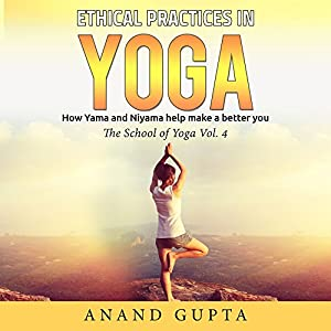 Ethical Practices in Yoga: How Yama and Niyama help make a better you (The School of Yoga 4) Audiobook