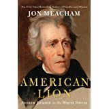 American Lion: Andrew Jackson in the White House ~ Jon Meacham