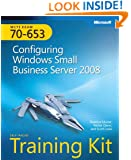 MCTS Self-Paced Training Kit (Exam 70-653): Configuring Windows® Small Business Server 2008: Configuring Windows Small Business Server 2008 (Microsoft Press Training Kit)