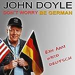 Don't worry, be German! Ein Ami wird deutsch | John Doyle