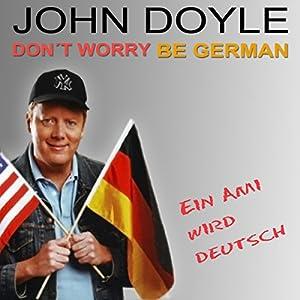 Don't worry, be German! Ein Ami wird deutsch Hörbuch