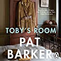 Toby's Room (       UNABRIDGED) by Pat Barker Narrated by Juliet Prague, Kieran Bew, Finlay Robertson