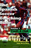 The Spanish Soccer Coaching Bible: Youth and Club