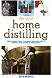 The Joy of Home Distilling: The Ultimate Guide to Making Your Own Vodka, Whiskey, Rum, Brandy, Moonshine, and More