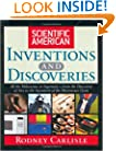 Scientific American Inventions and Discoveries : All the Milestones in Ingenuity From the Discovery of Fire to the Invention of the Microwave Oven