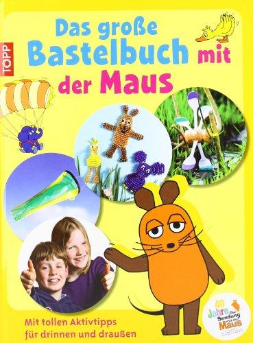 Das große Bastelbuch mit der Maus: Mit tollen Aktivtipps für drinnen und draußen