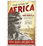The Star of Africa: The Story of Hans Marseille, the Rogue Luftwaffe Ace Who Dominated the WWII Skies (Hardback) - Common