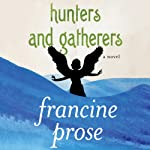 Hunters and Gatherers: A Novel | Francine Prose