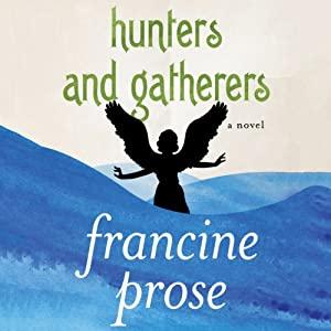 Hunters and Gatherers: A Novel | [Francine Prose]