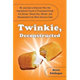 Twinkie, Deconstructed: My Journey to Discover How the Ingredients Found in Processed Foods Are Grown, Mined (Yes, Mined), and Manipulated Into What America Eats ~ Steve Ettlinger