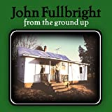 From the Ground Up by John Fullbright (2012) Audio CD