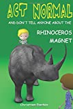 img - for Act Normal And Don?t Tell Anyone About The Rhinoceros Magnet (Young readers chapter books) (Volume 2) book / textbook / text book