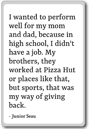 i-wanted-to-perform-well-for-my-mom-and-dad-be-junior-seau-quotes-fridge-magnet-white-aimant-de-refr