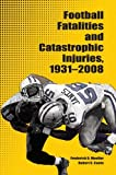 Football Fatalities and Catastrophic Injuries, 1931-2008