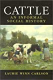 Cattle: An Informed Social History (1566633885) by Laurie Winn Carlson
