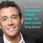 Trading Your Way to Success: The Business Builders | Greg Secker