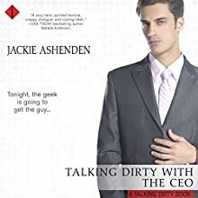 Talking Dirty with the CEO: Talking Dirty, Book 1 Audiobook by Jackie Ashenden Narrated by Summer Morton
