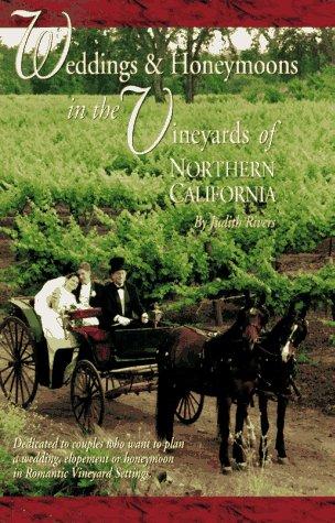 Weddings & Honeymoons in the Vineyards of Northern California, Moore, Judith Rivers
