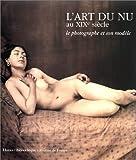 echange, troc Bruno Foucart - L'Art du nu au XIXe siècle : Le Photographe et son modèle