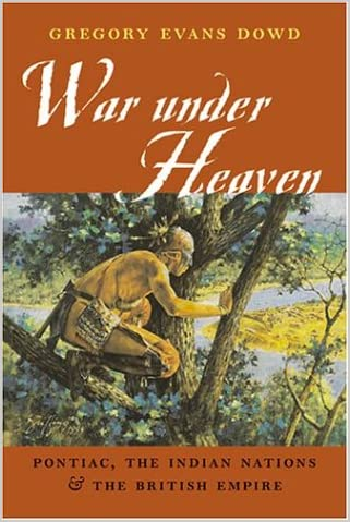 War under heaven : Pontiac, the Indian Nations & the British Empire