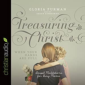 Treasuring Christ When Your Hands Are Full Audiobook