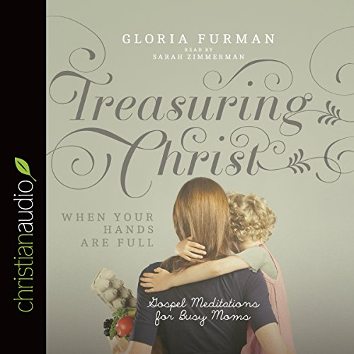 Download Treasuring Christ When Your Hands Are Full: Gospel Meditations for Busy Moms