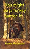 img - for You Might Be a Turkey Hunter If... book / textbook / text book