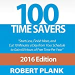 100 Time Savers: Start Less, Finish More, and Cut 10 Minutes a Day from Your Schedule to Gain 60 Hours of Free Time per Year | Robert Plank