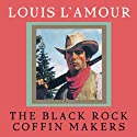 The Black Rock Coffin Makers Audiobook by Louis L'Amour Narrated by  Dramatization